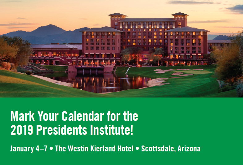 Mark your calendars for the 2019 Presidents Institute! January 4-7; The Westin Kierland Hotel; Scottsdale, Arizona