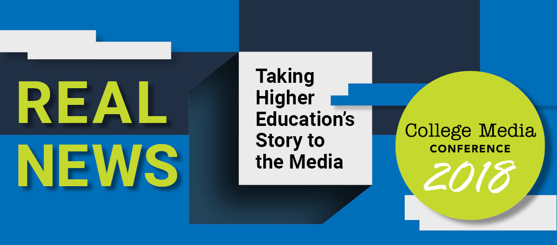 2018 College Media Conference - Real News: Taking Higher Education's Story to the Media